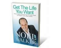 Get The Life You Want by Noel Walker